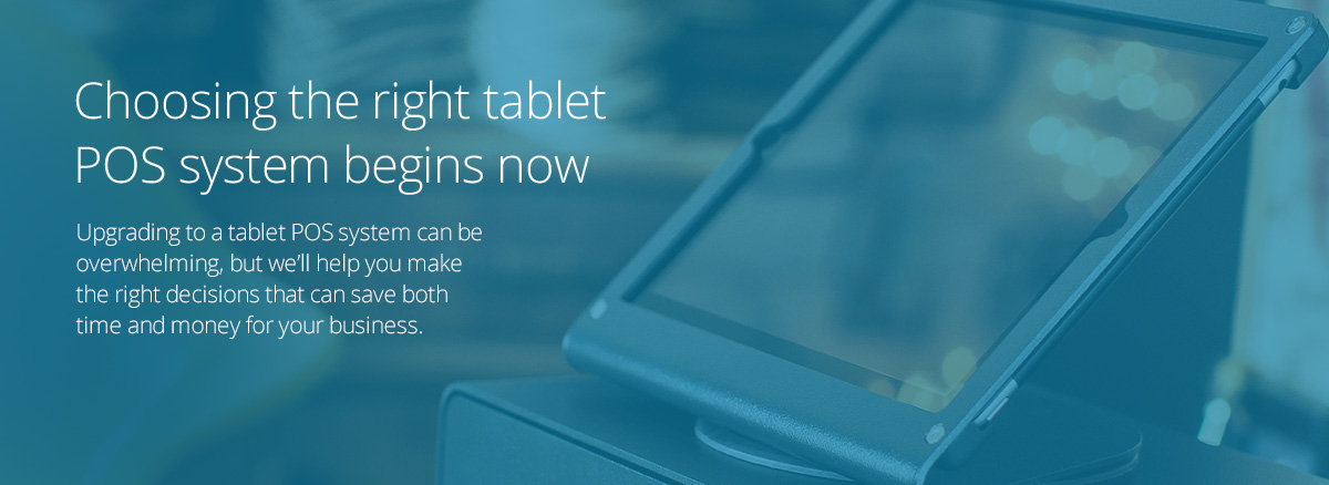 Choosing the right tablet POS system begins now