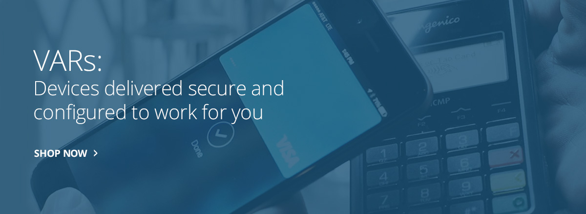 VARS: Devices delivered secure and configured to work for you